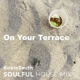 On Your Terrace - Soulful House 40 min mix