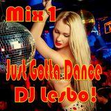 Just Gotta Dance Mix 1 - DJ Lesbo!
