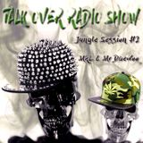Talk Over #126 - Jungle Session #2 -Part 1 - By MkL & Mr Daewoo - XTNDD #5