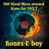 KFMP - OLD SKOOL . Bones-E-boy . Old Skool Mess-around #37. (Old Skool Vinyl Easter eggs). Kane fm