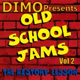 Dimo Presents Old School Jams Vol 2  (The History Lesson)
