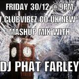 CATCH UP- Dj Phat Farley's 30.12.2016 Club Vibez New Year's Mash Up