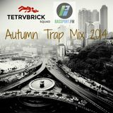 Tetrvbrick SQUAD - Autumn Trap Mix 2014 (Featured on BassportFM)