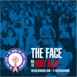 The Face #10: Holy Blue 31 August 2014