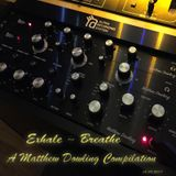 Exhale ~ Breathe - A Matthew Dowling Compilation - 12.30.2017