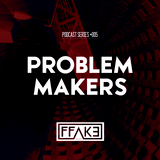 FFAKE PODCAST SERIES #005: Problem Makers
