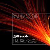 Ryan Maclean  Fresh  Promo Mix.