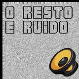 O Resto É Ruído #31 pt 1 - José Júlio do Espírito Santo