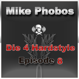 Mike Phobos - Die 4 Hardstyle Episode 8