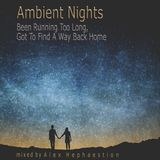 Ambient Nights - Been Running Too Long, Got To Find A Way Back Home