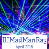 DJMadManRay - April 2018