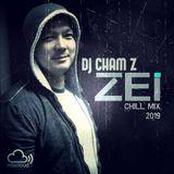 DJ CHAM Z - ZEI Chill Mix 2019
