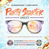 MADSILVER X LENNY MATIC - PARTY STARTER UNCUT (MAY 2019)