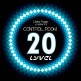 Delta Radio Presents CONTROL ROOM #20 | Host by LYVEL