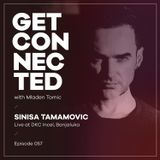 Get Connected with Mladen Tomic - 057 - Guest Mix by Sinisa Tamamovic - Live at DKC Incel