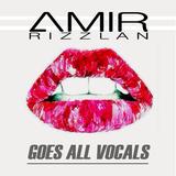 AmirRizzlan - Goes All Vocals (11.06.2015)