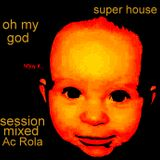 [Oh My God] minimal house session mixed by Ac Rola .....N'joy it !!!