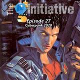 The Initiative: Episode 27 - Cyberpunk 2020
