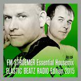 FM STROEMER Essential Housemix ELASTIC BEATZ RADIO Edition 2015   www.fmstroemer.de