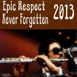 Epic Respect Never Forgotten 2013