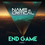 End Game - Episode 1 - Name Is Critical