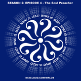 What Is Jazz? with The Soul Preacher (Season 2: Episode 4)
