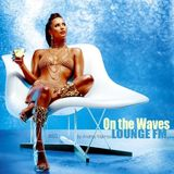 Andrey Malinov - On the Waves Lounge FM...# 50