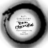 Ben Chemikal - ALT - CIRCUITRY - Original 2 Step & UK Garage DJ Set (Aug 2017)