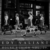 Edy Valiant - House Fusion Vol.25