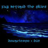 Far Beyond The Skies 010: Downtempo + Dub
