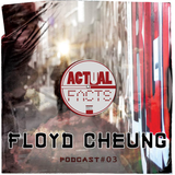 Floyd Cheung (ACTUAL FACTS PODCAST #3)