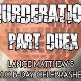 Lance Matthew - LIVE @ MURDERATION Part Deux  (Part 1 of 2)