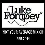 Luke Pompey - Not Your Average Mix CD - Feb 2011
