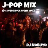 J-POP MIX@Lovers Rock Night Vol.5