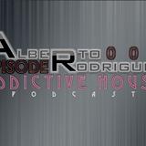 "Alberto Rodriguez Presents: ""Addictive House"" Episode 004 The Podcast"