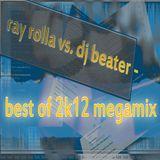 ray rolla vs. dj beater - best of 2k12 megamix