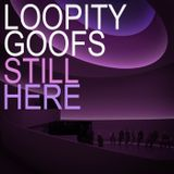 LOOPITY GOOFS - STILL HERE DJ MIX