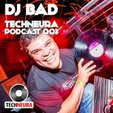 DJ BAD - Techneura Podcast 003
