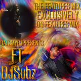 FEATURES MIX-DATSMYDJPRESENTS SK FT. DJSUBZ (EXCLUSIVELY ON FEATURES MIX)
