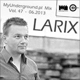 Larix - MyUnderground.pl Mix Vol. 47 - 06.2013