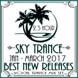 ★ Sky Trance ★ Jan - March 2017: New Releases Vocal Trance Mix