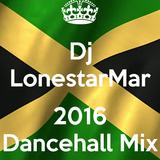 2016 Dancehall Mix- Dj LonestarMar
