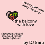 DJ Sarti Presents From The Balcony With Love EP 015 - 18-06-2016