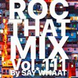 DJ SAY WHAAT  - ROC THAT MIX Vol. 111