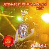 Vanjanja Ultimate Summer 2017 Rnb Mix
