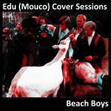 Edu (Mouco) Cover Sessions: Beach Boys
