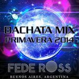 Bachata Mix Primavera 2014 - Fede Ross ► Dj Fede Ross - Buenos Aires - Argentina. ♪