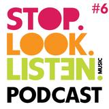 Stop.Look.Listen. Podcast #6