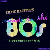 """Craig Dalzell's """"Made In The 80s"""" Selection [The Extended 12"""" Mix]"""