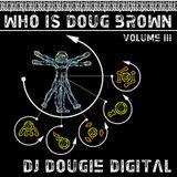 Who Is Doug Brown (Volume III)